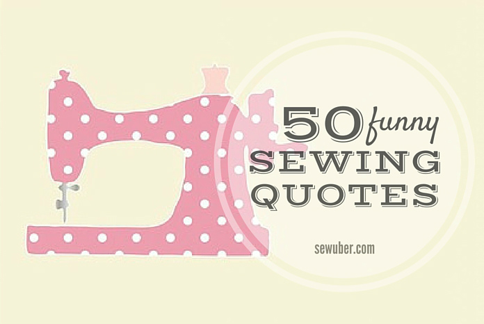 Top funny sewing quotes sew uber